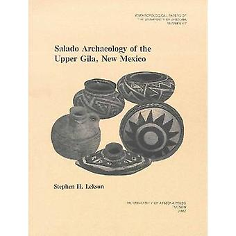 Salado Archaeology of the Upper Gila - New Mexico by Stephen H. Lekso