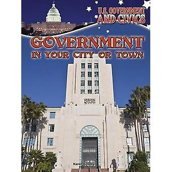 Government in Your City or Town by Karen Kenney - 9781627178068 Book