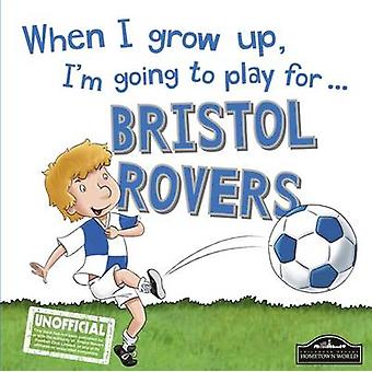 When I Grow Up I'm Going to Play for Bristol Rovers by Gemma Cary - 9