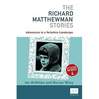 The Richard Matthewman Stories by Ian McMillan - Martyn Whiley - 9781