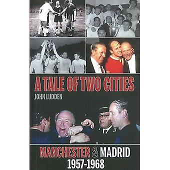 Tale of Two Cities - Manchester & Madrid 1957-1968 by John Ludden - 97