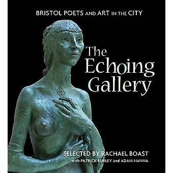 The Echoing Gallery - Bristol Poets and Art in the City by Rachael Boa