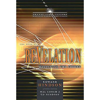 The Book of Revelation - Unlocking the Future by Dr Edward E Hindson -