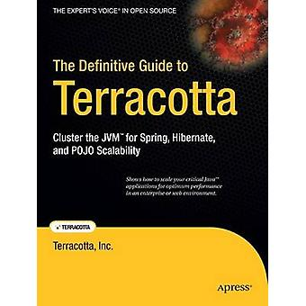 The Definitive Guide to Terracotta Cluster the JVM for Spring Hibernate and POJO Scalability by Terracotta Inc