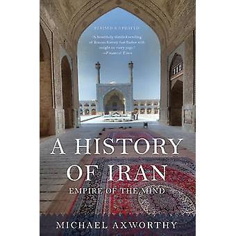 En historia av Iran - Empire sinnet genom Michael Axworthy - 978046509