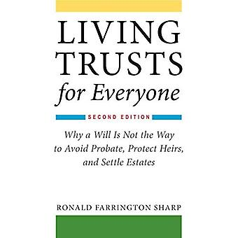 Living Trusts for Everyone:� Why a Will Is Not the Way to Avoid Probate, Protect Heirs, and Settle Estates