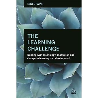 The Learning Challenge Dealing with Technology Innovation and Change in Learning and Development by Paine & Nigel