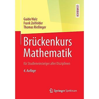 Br ckenkurs Mathematik  F r Studieneinsteiger Aller Disziplinen by Guido Walz & Frank Zeilfelder & Thomas Riebinger