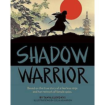 Shadow Warrior  Based on the true story of a fearless ninja and her network of female spies by Illustrated by Krampien Lloyd Kyi