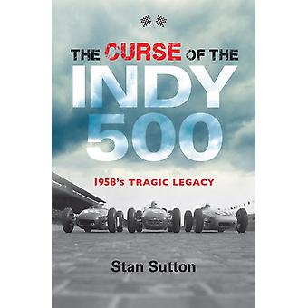 Curse of the Indy 500 1958s Tragic Legacy by Sutton & Stan