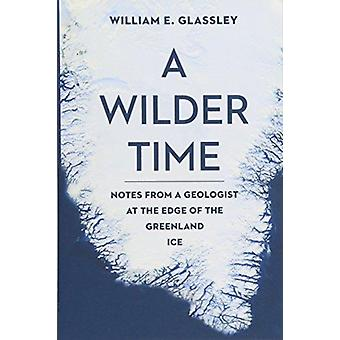 A Wilder Time by Glassley & William E.