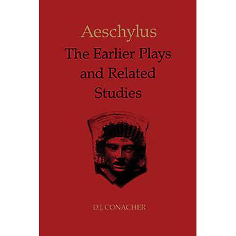 Aeschylus The Earlier Plays and Related Studies by Conacher & D.J.