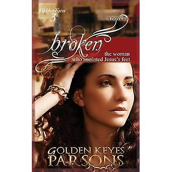 Broken The Woman Who Anointed Jesuss Feet by Parsons & Golden Keyes