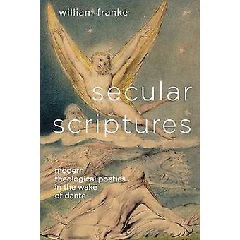 Secular Scriptures Modern Theological Poetics in the Wake of Dante by Franke & William