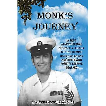 Monks Journey A true adventuresome story of a boy overcoming hard knocks  adversity with possitive lessons learned by Reynolds & Walter