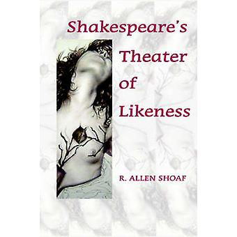 Shakespeares Theater of Likeness by Shoaf & R. Allen