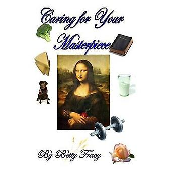 Caring for Your Masterpiece Health and Nutrition by Tracy & Betty