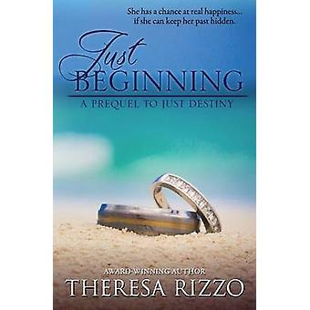 Just Beginning A Prequel to Just Destiny by Rizzo & Theresa