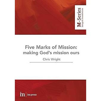 The Five Marks of Mission Making Gods mission ours by Wright & Christopher