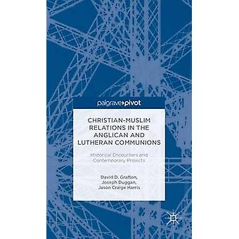 ChristianMuslim Relations in the Anglican and Lutheran Communions Historical Encounters and Contemporary Projects by Grafton & David D.