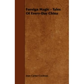 Foreign Magic  Tales Of EveryDay China by Cochran & Jean Carter