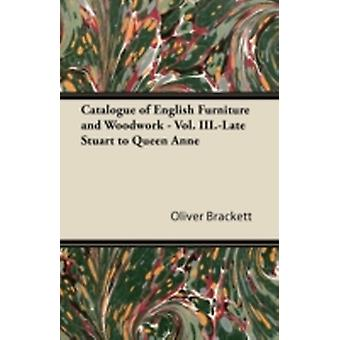 Catalogue of English Furniture and Woodwork  Vol. III.Late Stuart to Queen Anne by Brackett & Oliver