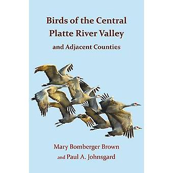 Birds of the Central Platte River Valley and Adjacent Counties by Johnsgard & Paul A.