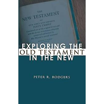 Exploring the Old Testament in the New by Rodgers & Peter R.
