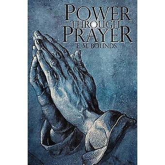 Power Through Prayer by Bounds & Edward M.