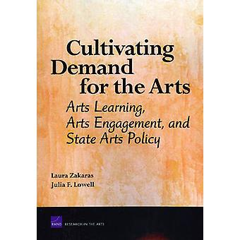 Cultivating Demand for the Arts Arts Learning Arts Engagement and State Arts Policy by Zakaras & Laura
