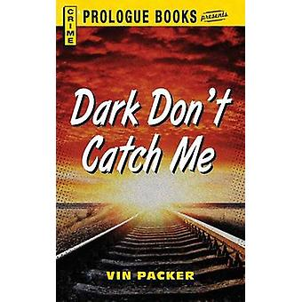 Dark Dont Catch Me by Packer & Vin