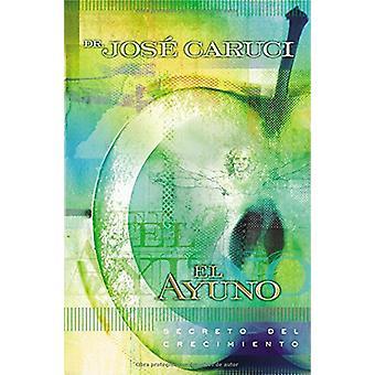 El Ayuno - Secreto del Crecimiento by Dr Jose Caruci - 9780881136562 B