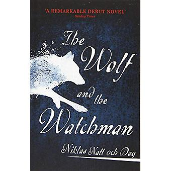 The Wolf and the Watchman - The latest Scandi sensation by Niklas Natt