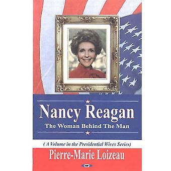Nancy Reagan - The Woman Behind the Man by Pierre-Marie Loizeau - 9781