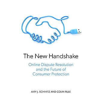 The New Handshake - Online Dispute Resolution and the Future of Consum