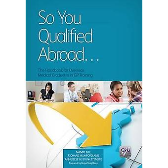 So You Qualified Abroad - The Handbook for Overseas Medical Graduates