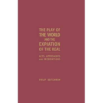 The Play of the World and the Expiation of the Real - Acts - Approache