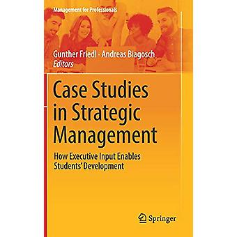 Case Studies in Strategic Management - How Executive Input Enables Stu