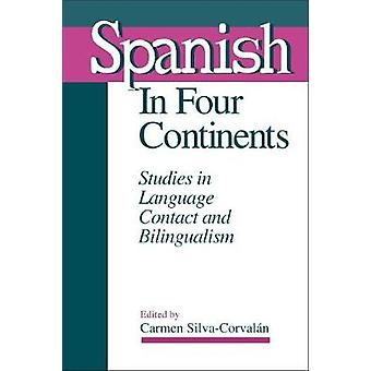 Spanish in Four Continents - Studies in Language Contact and Bilingual