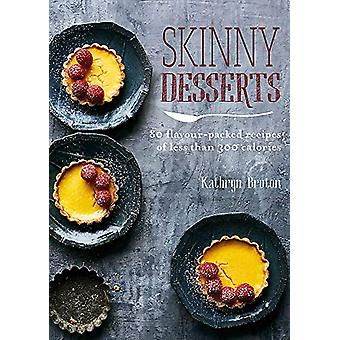 Skinny Desserts - 80 flavour-packed recipes of less than 300 calories