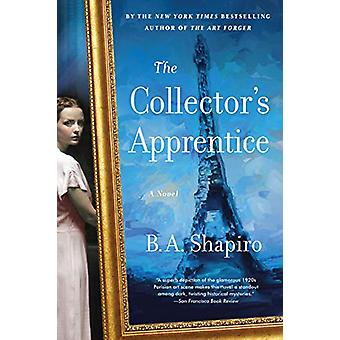 The Collector's Apprentice - A Novel by B. A. Shapiro - 9781616209803
