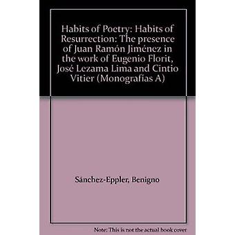 Habits of Poetry - Habits of Resurrection - The Presence of Juan Ramon