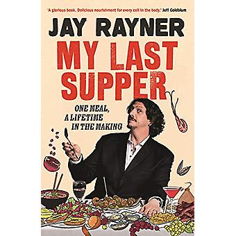 My Last Supper - One Meal - a Lifetime in the Making by Jay Rayner - 9
