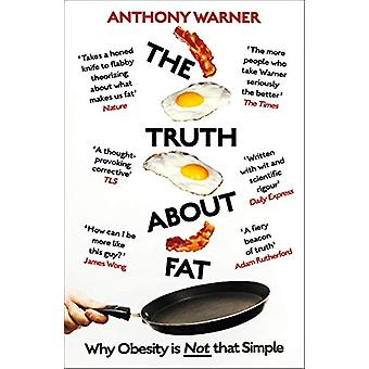 The Truth About Fat - Why Obesity is Not That Simple par Anthony Warner