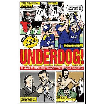 Underdog! - Fifty Years of Trials and Triumphs with Football's Also-Ra