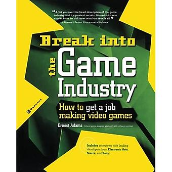 Break Into The Game Industry: How to Get A Job Making Video Games: How to Get a Job Making Video Games (Consumer)