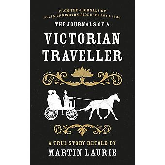 Journals of a Victorian Traveller by Martin Laurie