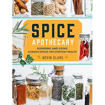 Spice Apothecary Blending and Using Common Spices for Everyday Health by Clare Bevin