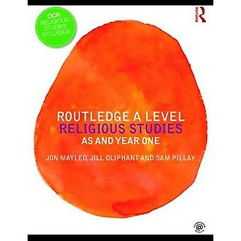Routledge A Level Religious Studies - AS and Year One by Jon Mayled -