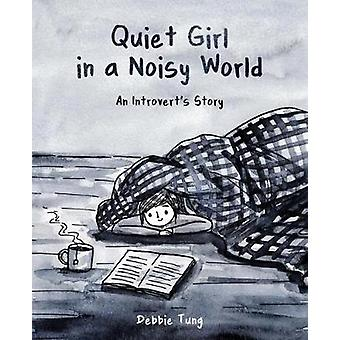 Quiet Girl in a Noisy World An Introvert's Story